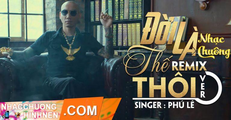 nhac chuong doi la the thoi remix phu le