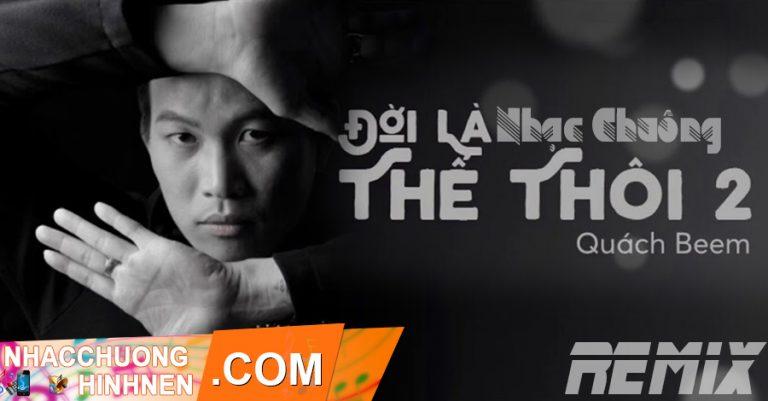 nhac chuong doi la the thoi 2 remix quach beem