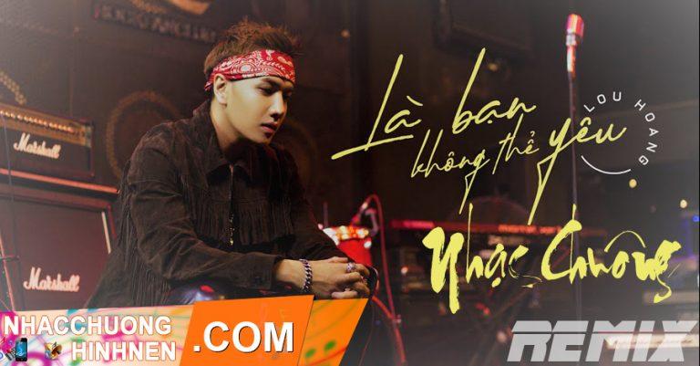 nhac chuong la ban khong the yeu remix lou hoang
