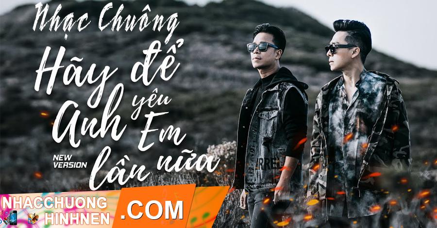 nhac chuong hay de anh yeu em lan nua new version the men
