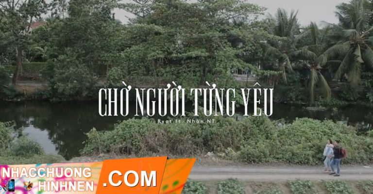nhac chuong cho nguoi tung yeu ryot nhan nt