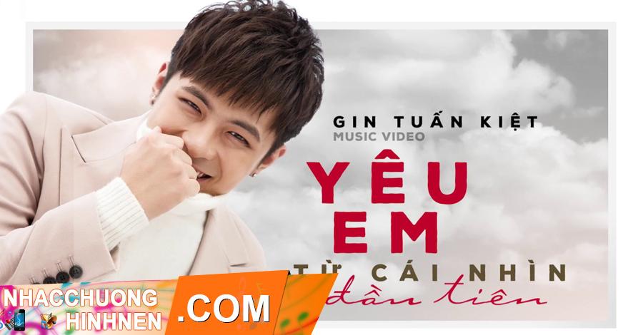 nhac chuong yeu em tu cai nhin dau tien new version gin tuan kiet