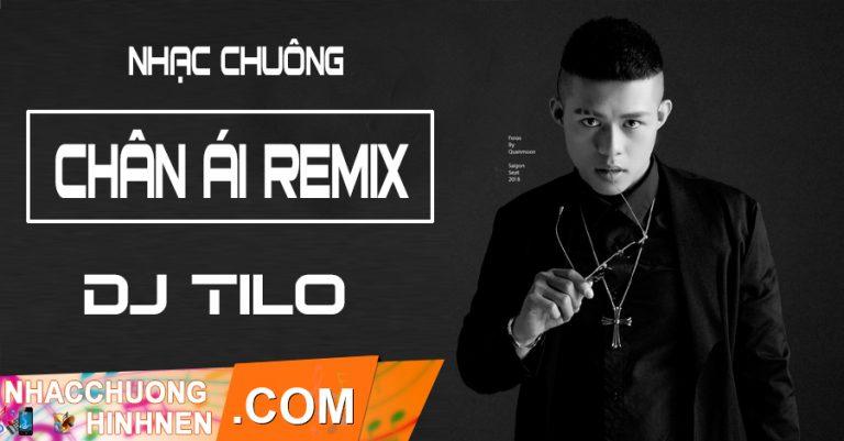 nhac chuong chan ai remix dj tilo
