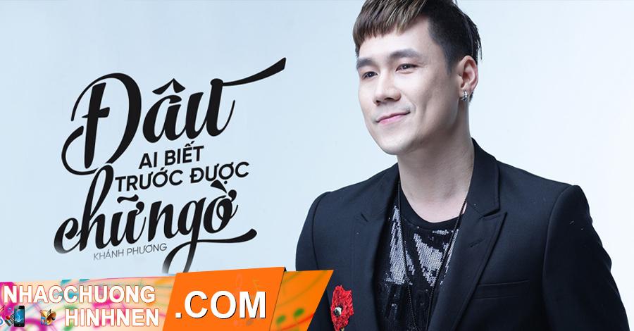 nhac chuong dau ai biet truoc duoc chu ngo khanh phuong