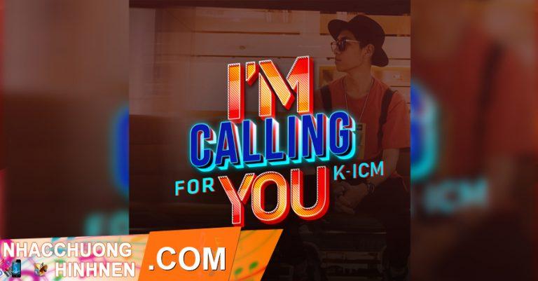 nhac chuong im calling for you k icm