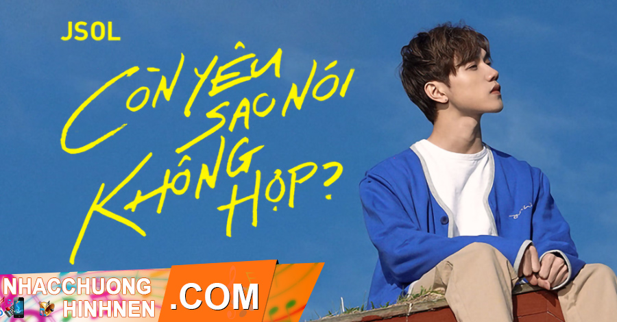nhac chuong con yeu sao noi khong hop jsol