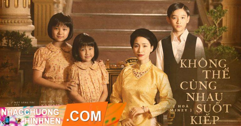nhac chuong khong the cung nhau suot kiep hoa minzy
