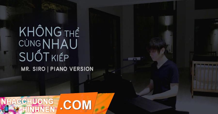 nhac chuong khong the cung nhau suot kiep piano version mr siro