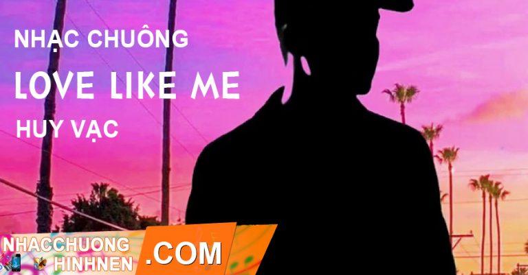 nhac chuong love like me huy vac