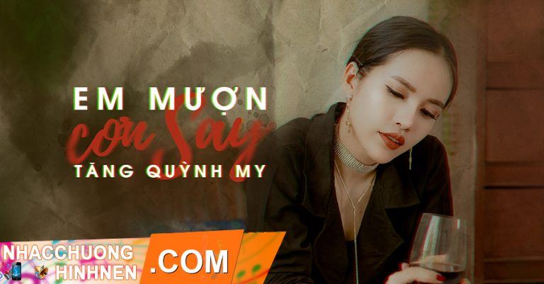 Nhac Chuong Em Muon Con Say - Tang Quynh My