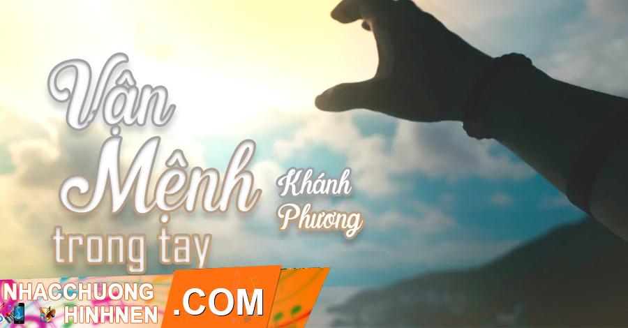 Nhạc Chuông Vận Mệnh Trong Tay - Khánh Phương