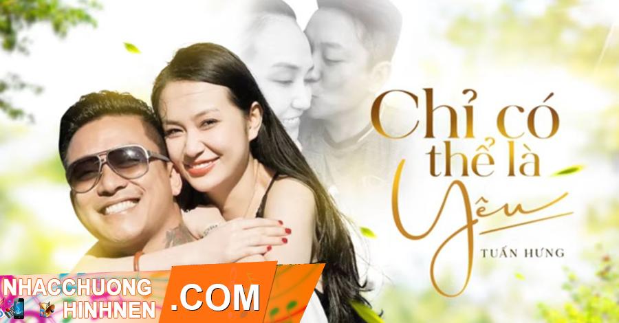 nhac chuong chi co the la yeu tuan hung