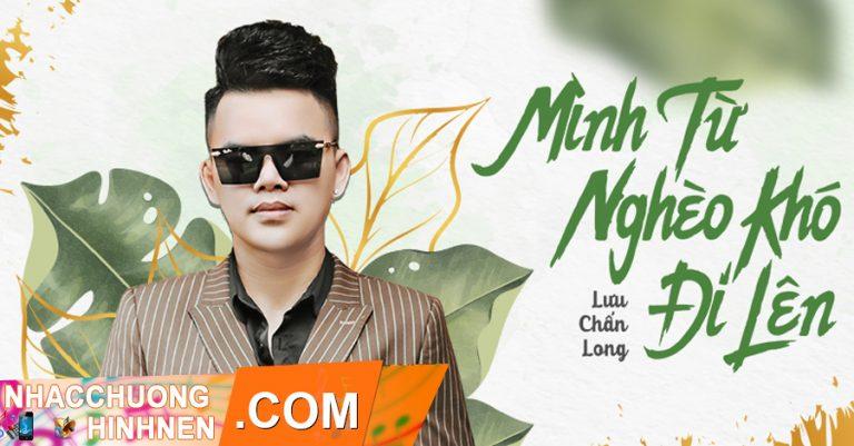 Nhạc Chuông Mình Từ Nghèo Khó Đi Lên - Lưu Chấn Long