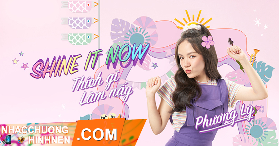 nhac chuong shine it now thich gi lam nay - phuong ly
