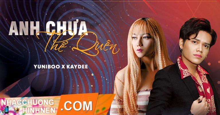 nhac chuong anh chua the quen kaydee yuniboo
