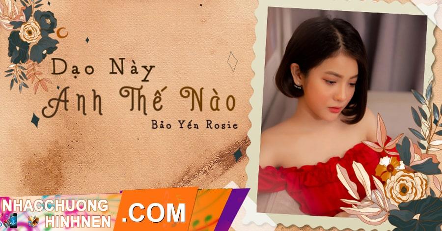 nhac chuong dao nay anh the nao bao yen rosie