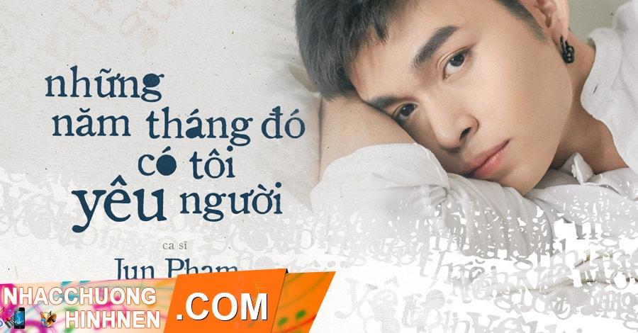 nhac chuong nhung nam thang do co nguoi toi yeu jun pham