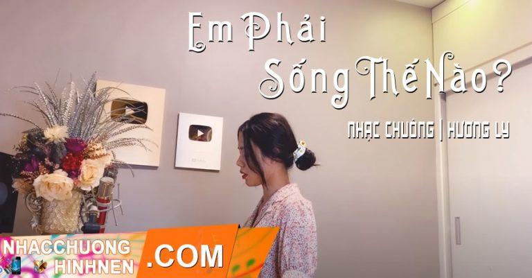 nhac chuong em phai song the nao huong ly