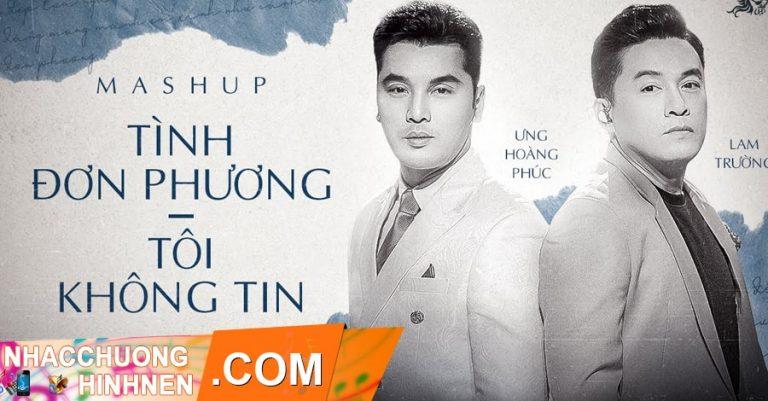 nhac chuong mashup tinh don phuong toi khong tin ung hoang phuc lam truong