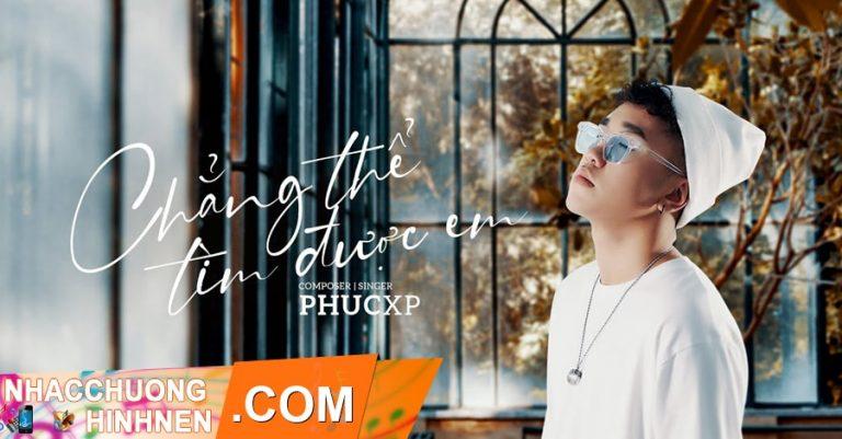 nhac chuong chang the tim duoc em phucxp